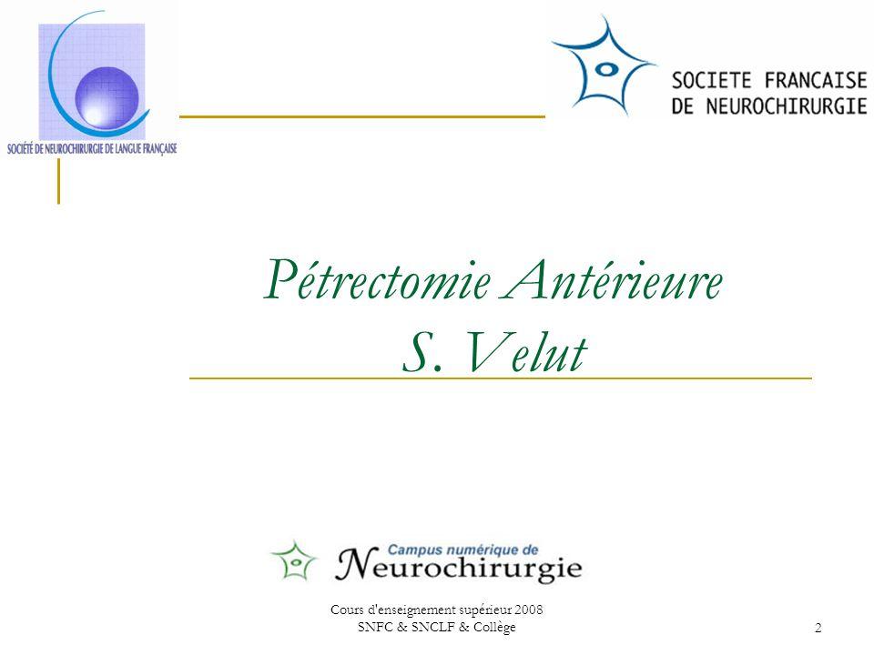 Cours d enseignement supérieur 2008 SNFC & SNCLF & Collège2 Pétrectomie Antérieure S. Velut