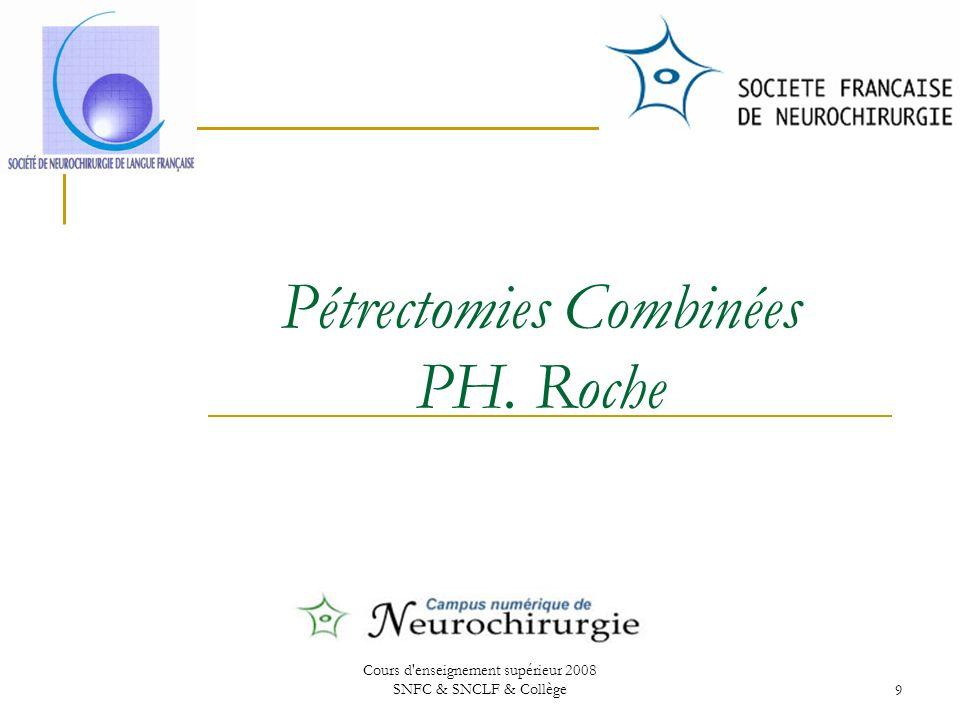 Cours d enseignement supérieur 2008 SNFC & SNCLF & Collège9 Pétrectomies Combinées PH. Roche