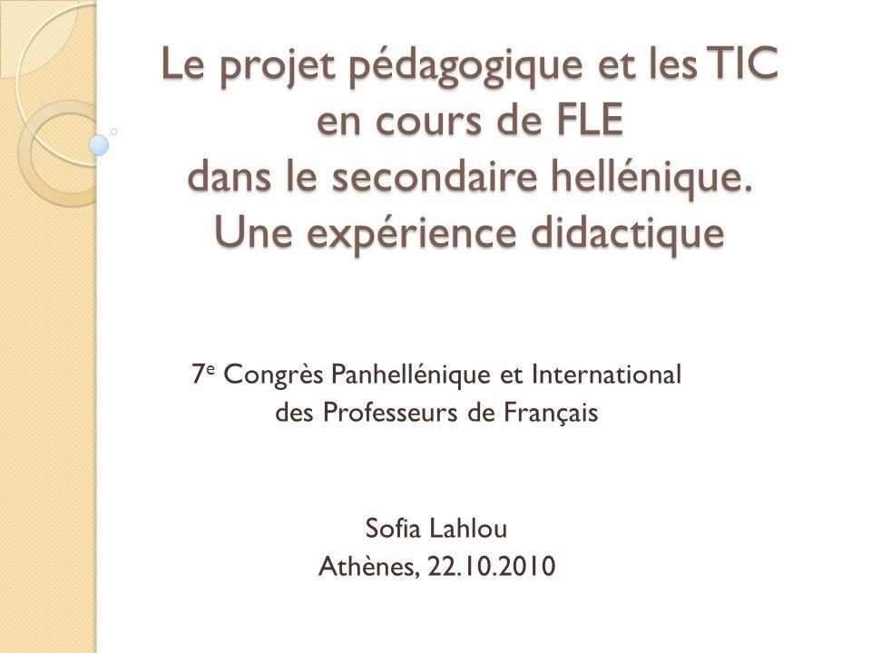 Le projet pédagogique et les TIC en cours de FLE dans le secondaire hellénique. Une expérience didactique 7 e Congrès Panhellénique et International d