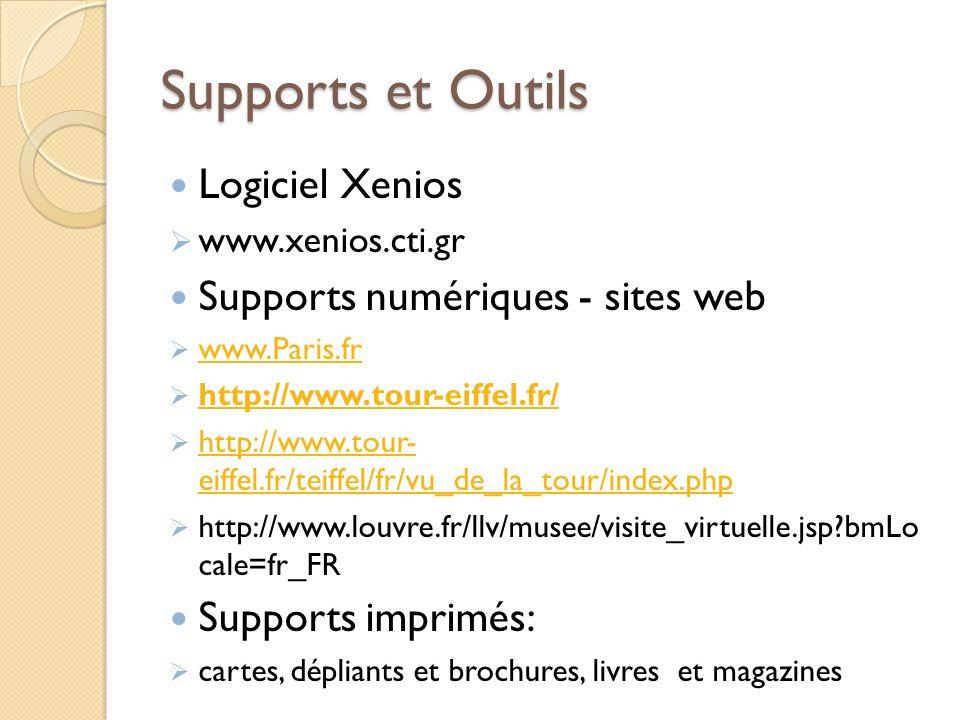 Supports et Outils Logiciel Xenios www.xenios.cti.gr Supports numériques - sites web www.Paris.fr http://www.tour-eiffel.fr/ http://www.tour- eiffel.f