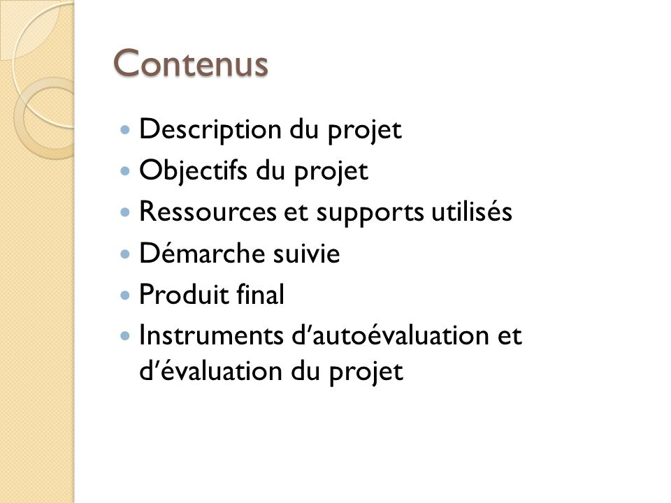 Contenus Description du projet Objectifs du projet Ressources et supports utilisés Démarche suivie Produit final Instruments dautoévaluation et dévalu