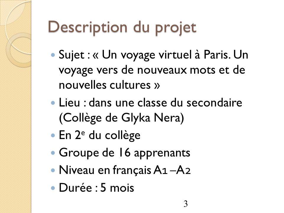 Description du projet Sujet : « Un voyage virtuel à Paris. Un voyage vers de nouveaux mots et de nouvelles cultures » Lieu : dans une classe du second