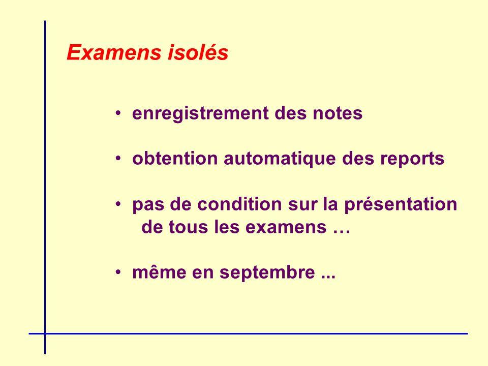 Examens isolés enregistrement des notes obtention automatique des reports pas de condition sur la présentation de tous les examens … même en septembre...