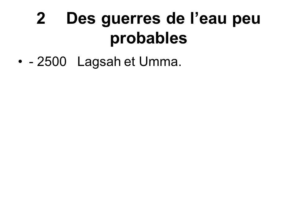 2Des guerres de leau peu probables - 2500 Lagsah et Umma.