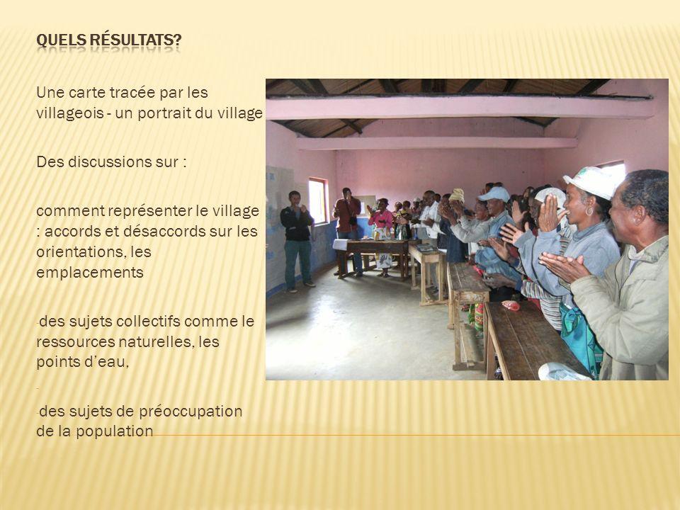 Une carte tracée par les villageois - un portrait du village Des discussions sur : comment représenter le village : accords et désaccords sur les orientations, les emplacements - des sujets collectifs comme le ressources naturelles, les points deau, - - des sujets de préoccupation de la population