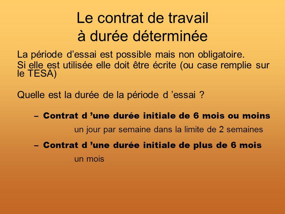 Le contrat de travail à durée déterminée La période dessai est possible mais non obligatoire. Si elle est utilisée elle doit être écrite (ou case remp
