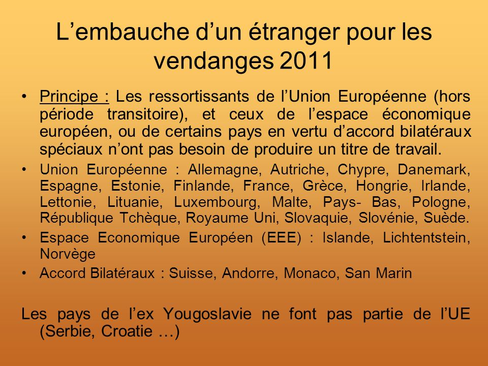 Lembauche dun étranger pour les vendanges 2011 Principe : Les ressortissants de lUnion Européenne (hors période transitoire), et ceux de lespace écono