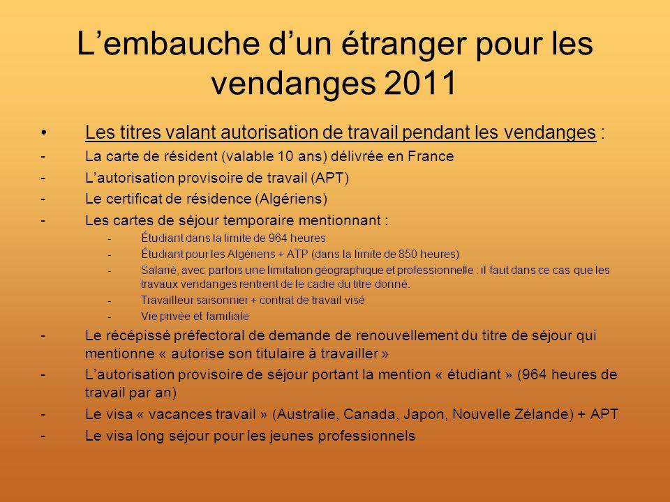 Lembauche dun étranger pour les vendanges 2011 Les titres valant autorisation de travail pendant les vendanges : -La carte de résident (valable 10 ans