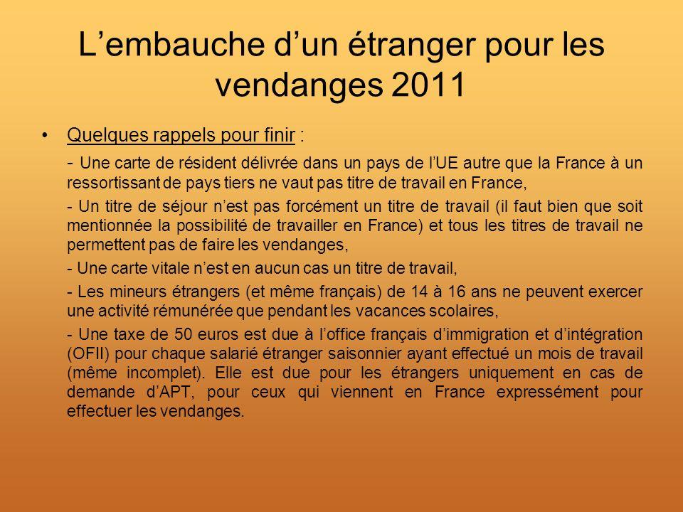 Lembauche dun étranger pour les vendanges 2011 Quelques rappels pour finir : - Une carte de résident délivrée dans un pays de lUE autre que la France