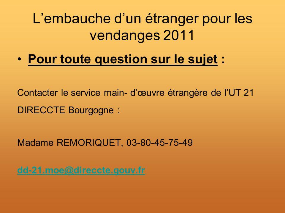 Lembauche dun étranger pour les vendanges 2011 Pour toute question sur le sujet : Contacter le service main- dœuvre étrangère de lUT 21 DIRECCTE Bourg