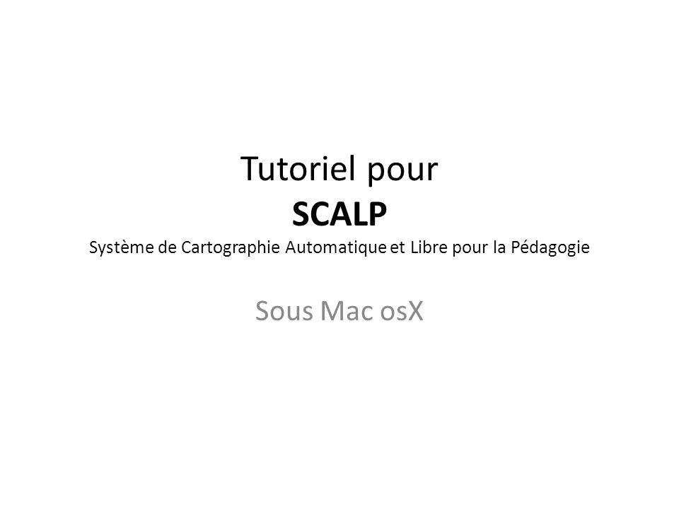 Tutoriel pour SCALP Système de Cartographie Automatique et Libre pour la Pédagogie Sous Mac osX