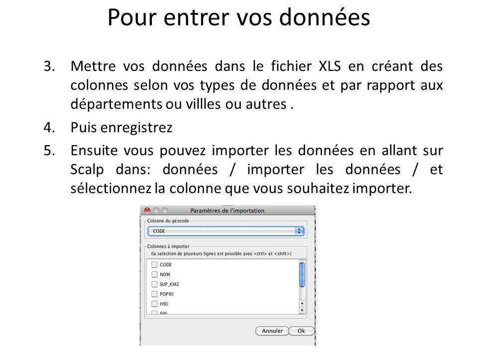 Pour entrer vos données 3.Mettre vos données dans le fichier XLS en créant des colonnes selon vos types de données et par rapport aux départements ou villles ou autres.