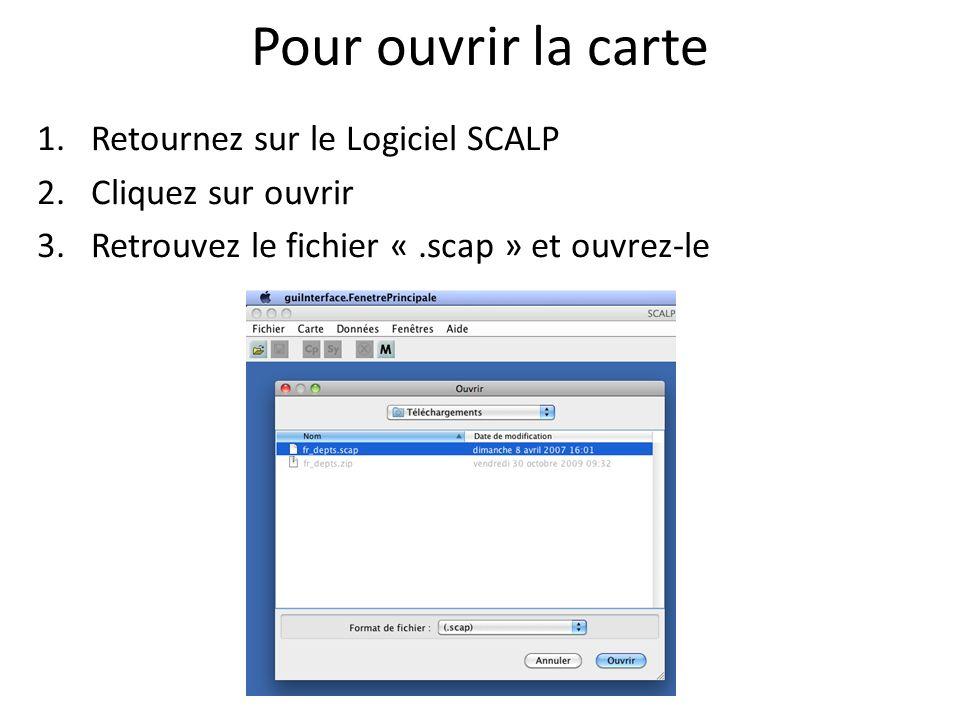 Pour ouvrir la carte 1.Retournez sur le Logiciel SCALP 2.Cliquez sur ouvrir 3.Retrouvez le fichier «.scap » et ouvrez-le