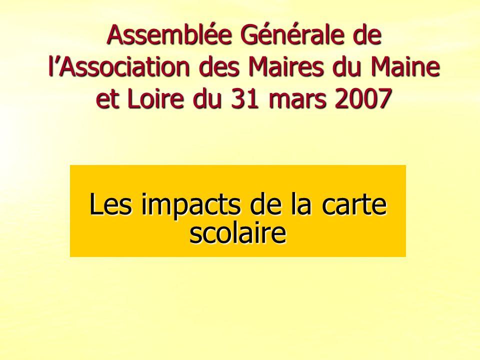 Assemblée Générale de lAssociation des Maires du Maine et Loire du 31 mars 2007 Les impacts de la carte scolaire