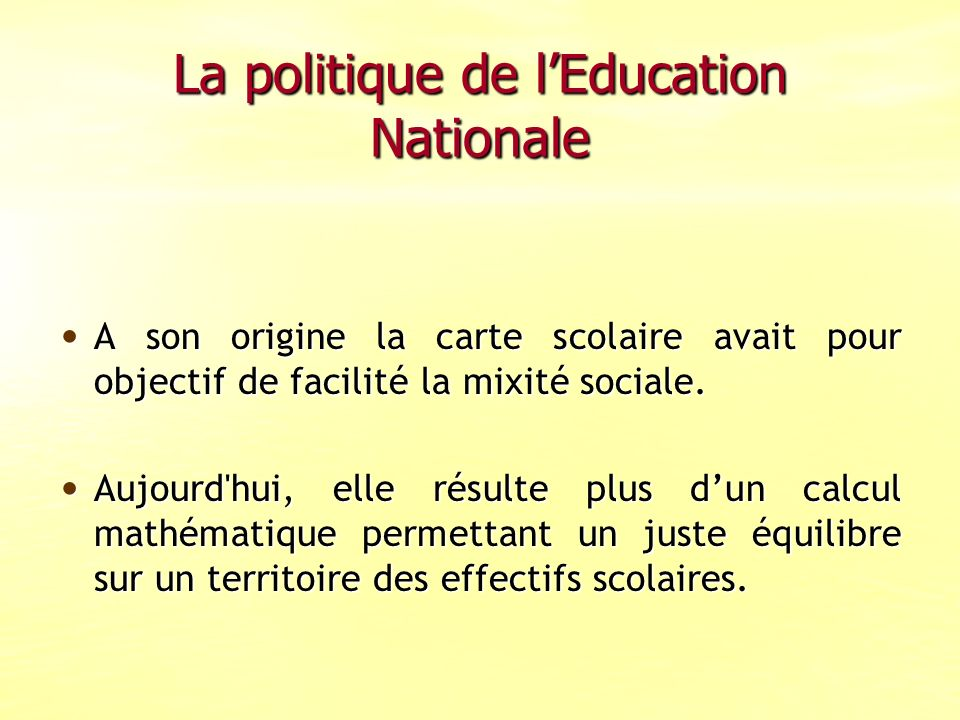 La politique de lEducation Nationale A son origine la carte scolaire avait pour objectif de facilité la mixité sociale.
