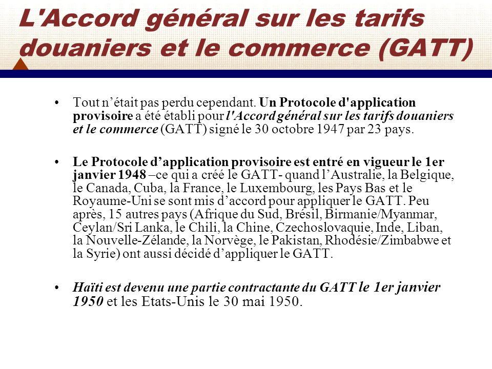 Le GATT Le GATT est devenu, de 1948 à la création de lOrganisation Mondiale du Commerce (OMC) en 1995, le seul instrument multilatéral régissant le commerce international.