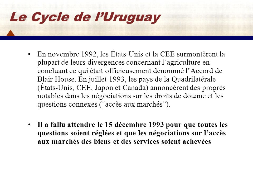 Le Cycle de lUruguay Le 15 avril 1994, les accords furent signés par les Ministres de la plupart des 123 pays participants lors dune réunion tenue à Marrakech (Maroc).