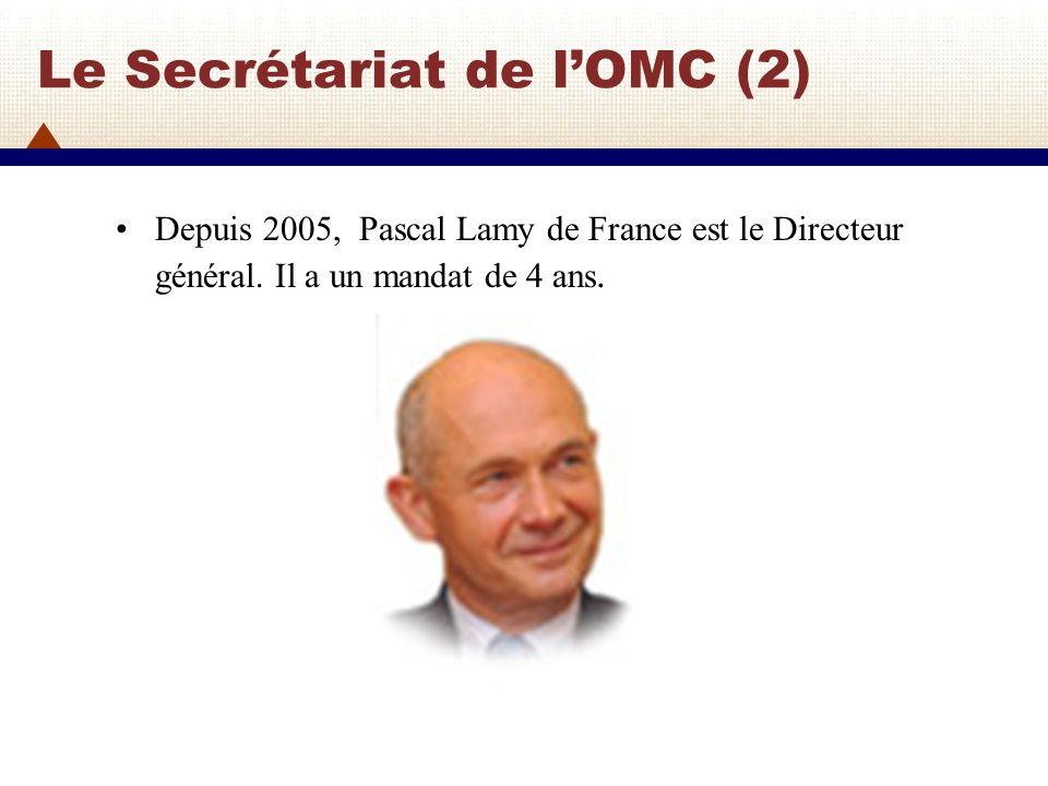 Le Secrétariat de lOMC (3) Il y a 4 directeurs généraux adjoints: Alejandro Jara du Chili, Valentine Rugwabiza du Rwanda, Harsha Vardhana Singh de lInde, Rufus Yerxa des Etats-Unis