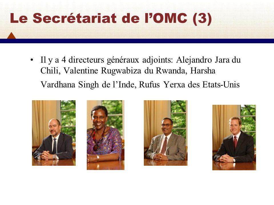 Le Secrétariat de lOMC (4) Les principales fonctions du Secrétariat consistent à fournir un appui technique aux différents conseils et comités, ainsi quaux Conférences ministérielles, à offrir une assistance technique aux pays en développement, à analyser le commerce mondial et à exposer les activités de lOMC à lopinion publique et aux médias.