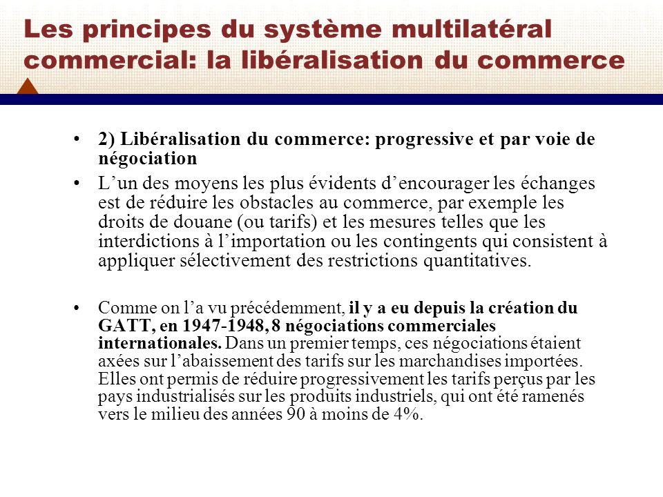 Les principes du système multilatéral commercial: la libéralisation du commerce Dans les années 80 cependant, le champ des négociations a été élargi pour comprendre les obstacles non tarifaires au commerce des marchandises et des domaines nouveaux comme les services et la propriété intellectuelle.