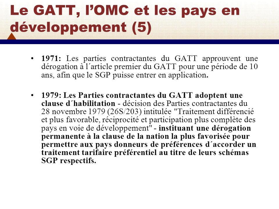 Le GATT, lOMC et les pays en développement (6) La clause d habilitation ne s applique qu aux préférences accordées par les pays développés et aux préférences commerciales mutuelles, c est-à-dire réciproques, entre pays en développement.