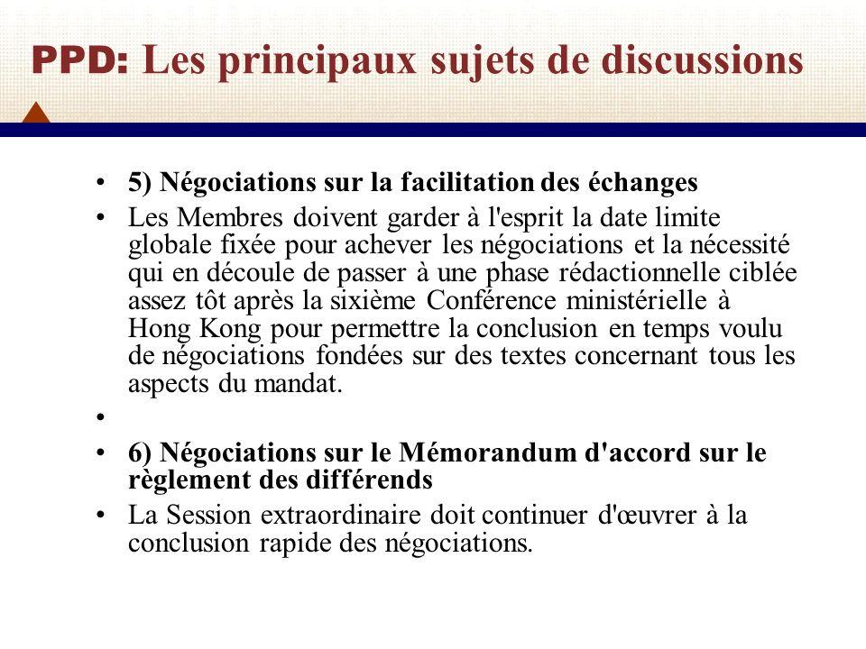 PPD: Les principaux sujets de discussions 7) Négociations sur l environnement Les Membres doivent intensifier les négociations, sans préjuger de leur résultat, sur toutes les parties du paragraphe 31 afin de remplir le mandat.
