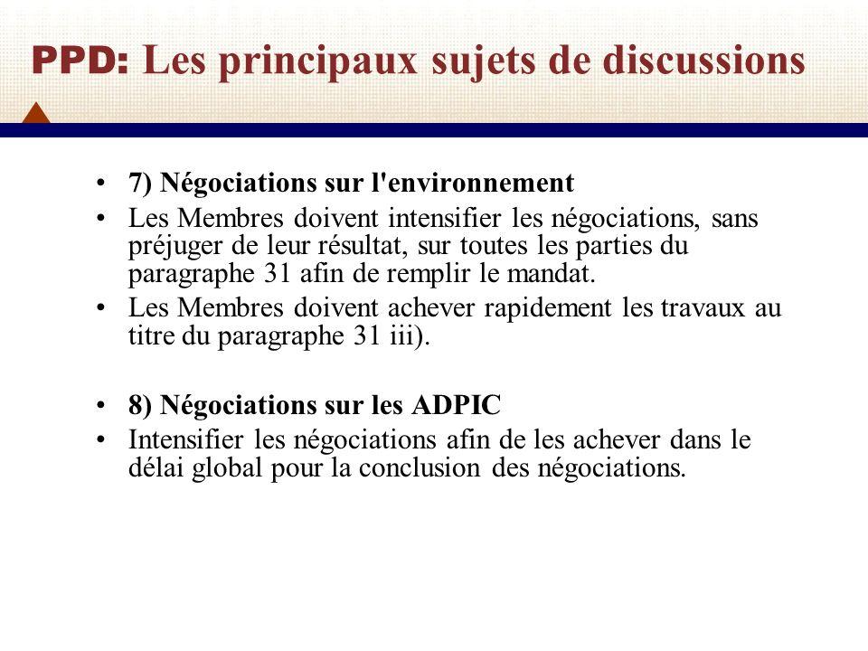 PPD: Les principaux sujets de discussions 9) Négociations sur les règles Antidumping et subventions et mesures compensatoires, y compris les subventions aux pêcheries Les participants doivent entreprendre rapidement d autres travaux détaillés sur les disciplines sur les subventions dans le secteur des pêcheries.