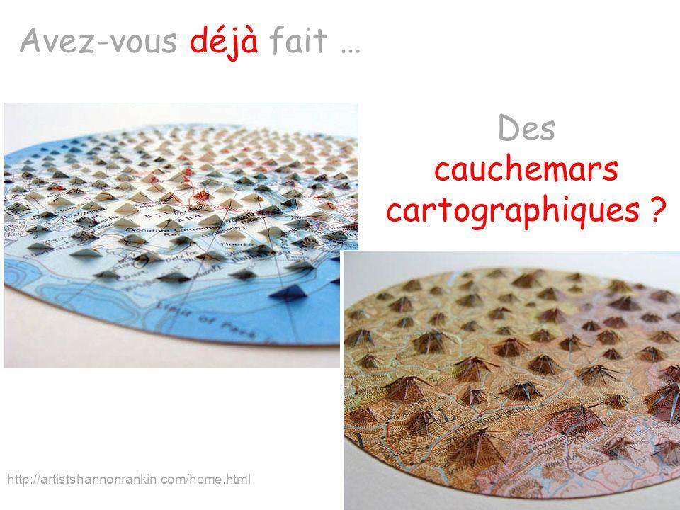 Avez-vous déjà fait … Des cauchemars cartographiques ? http://artistshannonrankin.com/home.html