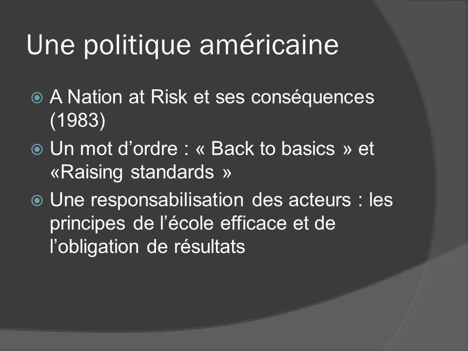 Une politique américaine A Nation at Risk et ses conséquences (1983) Un mot dordre : « Back to basics » et «Raising standards » Une responsabilisation