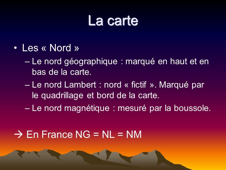 La carte Les « Nord » –Le nord géographique : marqué en haut et en bas de la carte. –Le nord Lambert : nord « fictif ». Marqué par le quadrillage et b