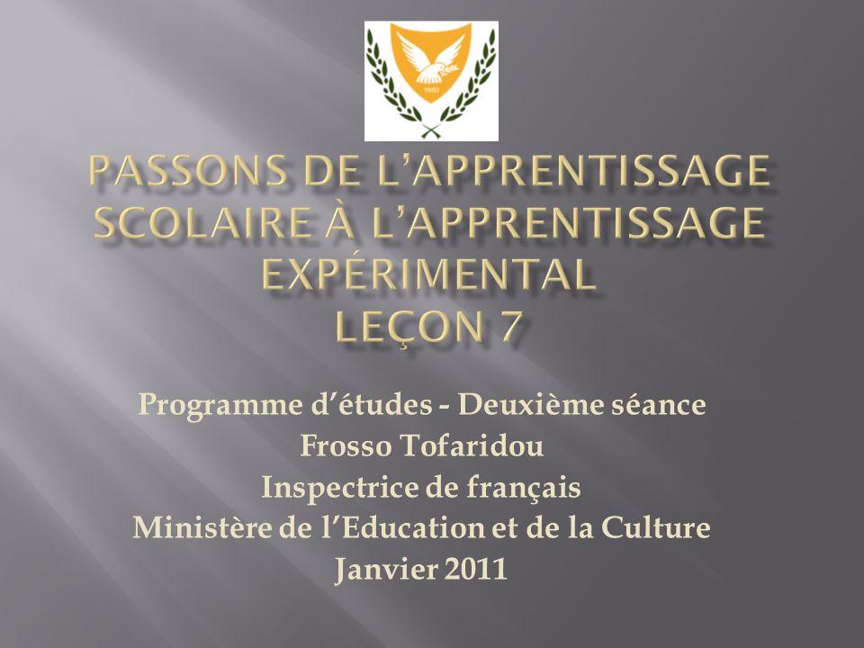 Programme détudes - Deuxième séance Frosso Tofaridou Inspectrice de français Ministère de lEducation et de la Culture Janvier 2011