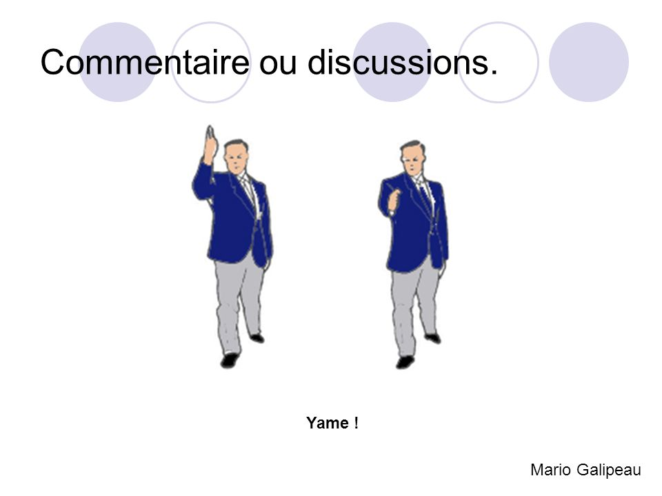 Commentaire ou discussions. Mario Galipeau Yame !