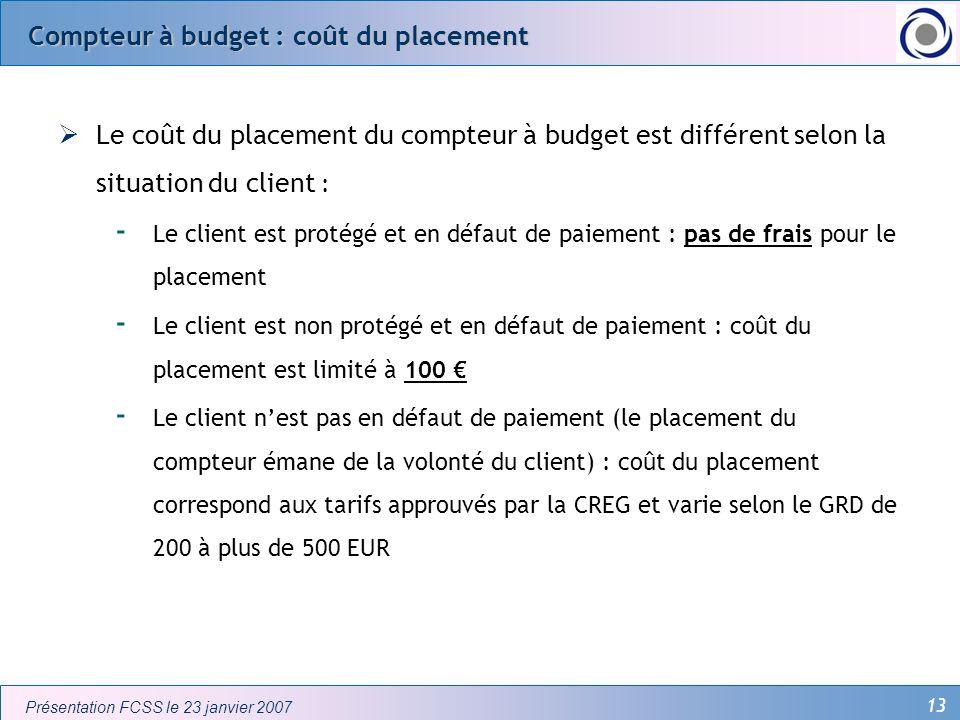 13 Présentation FCSS le 23 janvier 2007 Compteur à budget : coût du placement Le coût du placement du compteur à budget est différent selon la situati