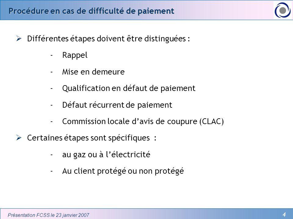 4 Présentation FCSS le 23 janvier 2007 Procédure en cas de difficulté de paiement Différentes étapes doivent être distinguées : -Rappel -Mise en demeu