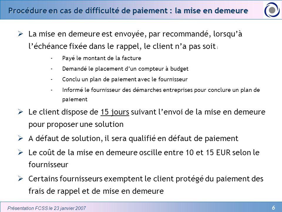 6 Présentation FCSS le 23 janvier 2007 Procédure en cas de difficulté de paiement : la mise en demeure La mise en demeure est envoyée, par recommandé,
