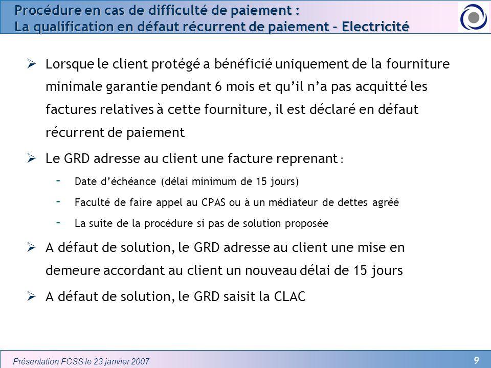9 Présentation FCSS le 23 janvier 2007 Procédure en cas de difficulté de paiement : La qualification en défaut récurrent de paiement - Electricité Lor
