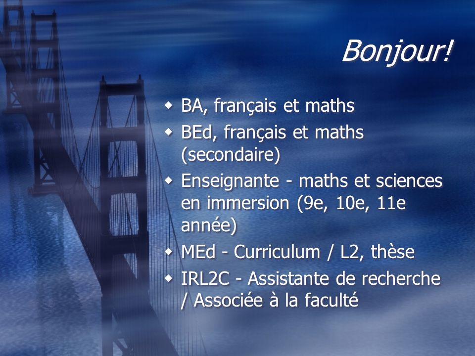 Bonjour! BA, français et maths BEd, français et maths (secondaire) Enseignante - maths et sciences en immersion (9e, 10e, 11e année) MEd - Curriculum