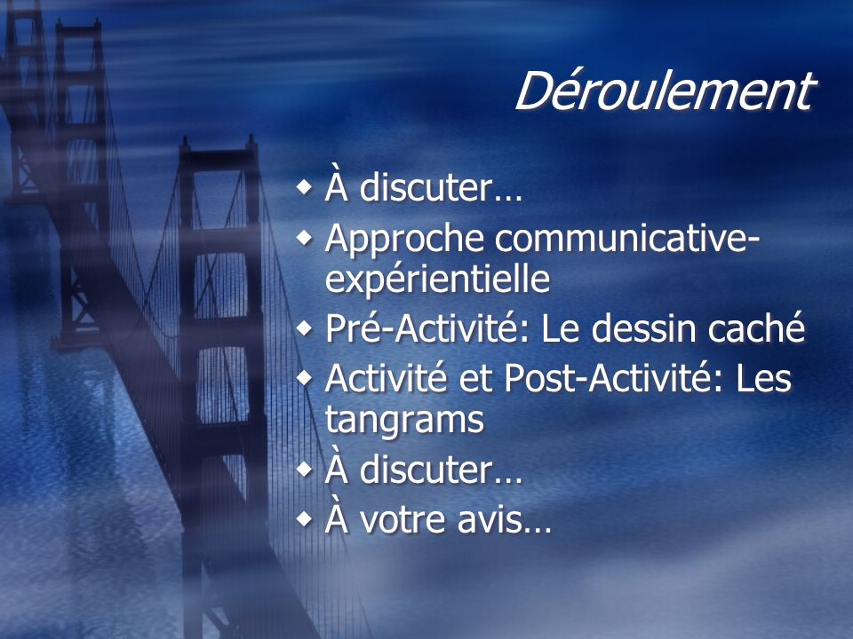 Déroulement À discuter… Approche communicative- expérientielle Pré-Activité: Le dessin caché Activité et Post-Activité: Les tangrams À discuter… À vot