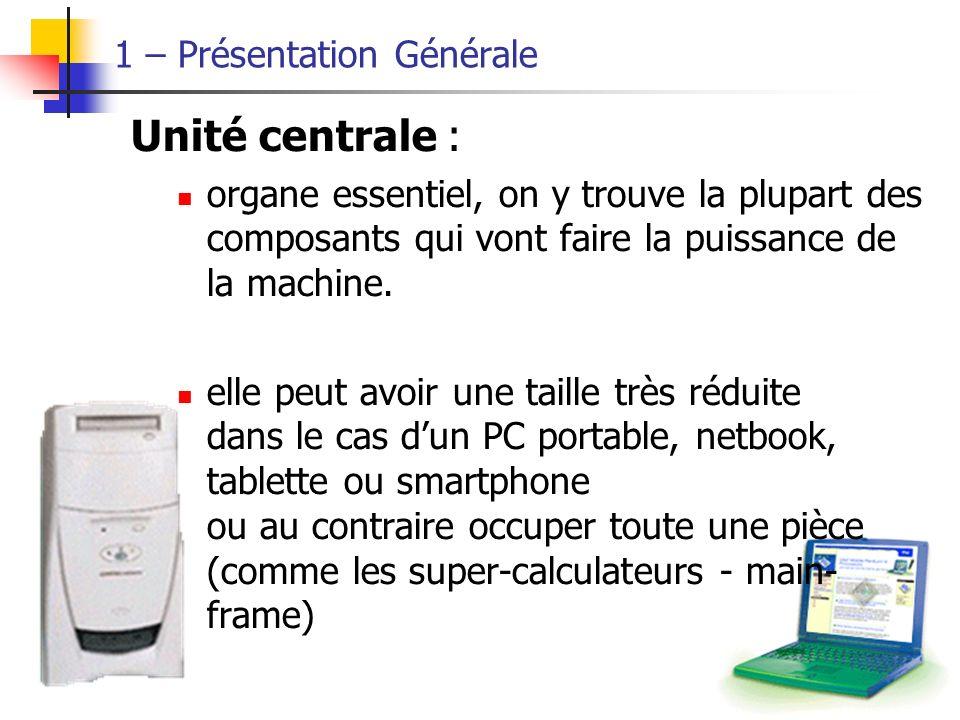 5 1 – Présentation Générale Unité centrale : organe essentiel, on y trouve la plupart des composants qui vont faire la puissance de la machine.