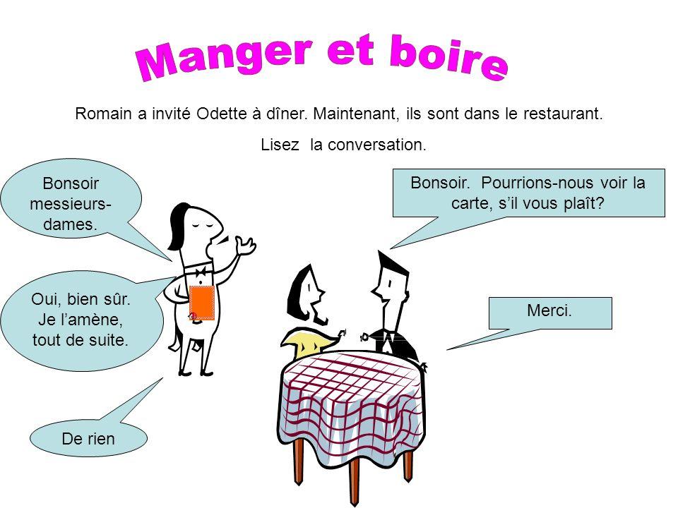 Romain a invité Odette à dîner. Maintenant, ils sont dans le restaurant. Lisez la conversation. Bonsoir. Pourrions-nous voir la carte, sil vous plaît?