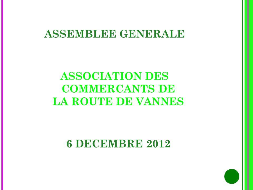 ASSEMBLEE GENERALE ASSOCIATION DES COMMERCANTS DE LA ROUTE DE VANNES 6 DECEMBRE 2012