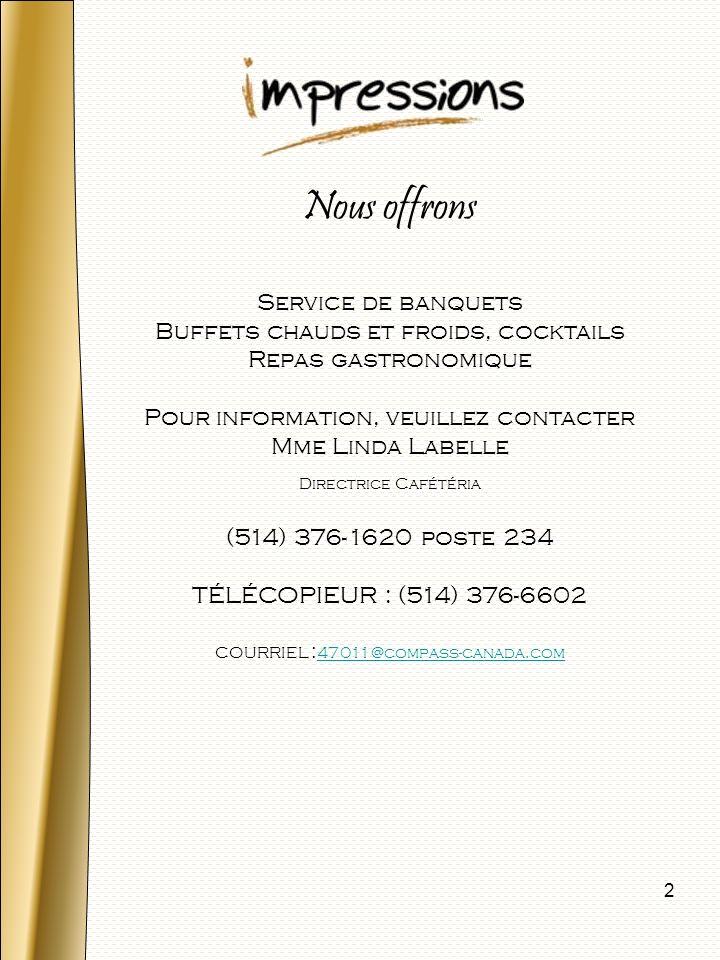 2 Nous offrons Service de banquets Buffets chauds et froids, cocktails Repas gastronomique Pour information, veuillez contacter Mme Linda Labelle Dire