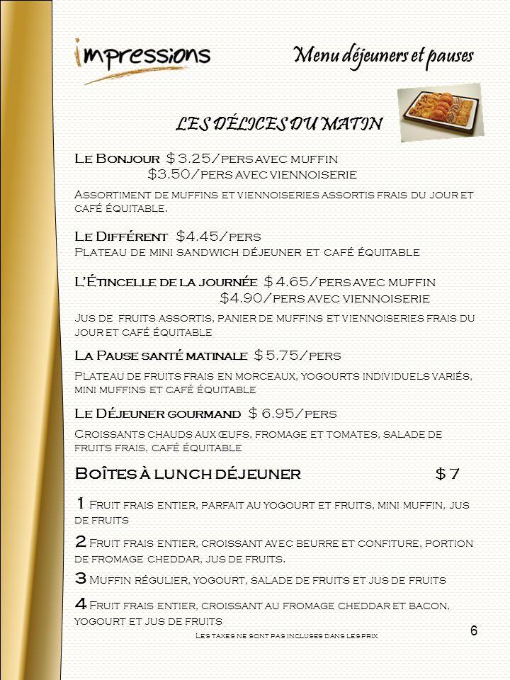 7 Le style traditionnel $ 9.50/pers $10.75/pers (sandwich déli au lieu de pointe) Crudités et trempette Sélection de sandwichs salade de poulet, salade aux œufs, salade de jambon sur pain de blé entier, pain blanc ( 6 pointes/pers) Fromage cheddar Salade au choix (1) Biscuits gourmet Les boites à lunch $9.95/pers Sandwich déli variés, crudités et trempette, salade de pâtes, fromage, biscuits gourmet.