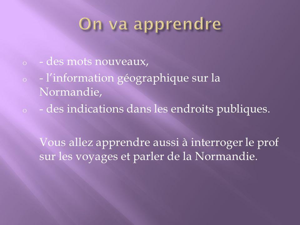 o - des mots nouveaux, o - linformation géographique sur la Normandie, o - des indications dans les endroits publiques.
