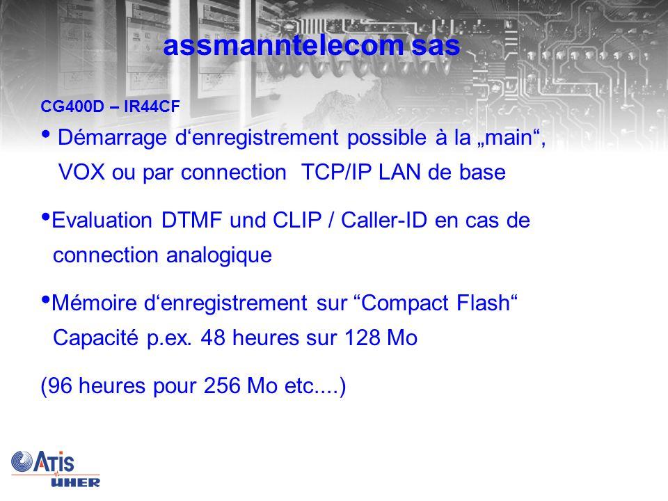 CG400D – IR44CF Démarrage denregistrement possible à la main, VOX ou par connection TCP/IP LAN de base Evaluation DTMF und CLIP / Caller-ID en cas de connection analogique Mémoire denregistrement sur Compact Flash Capacité p.ex.