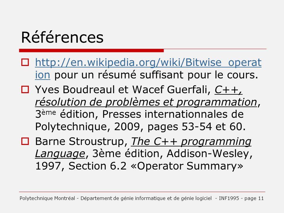 Références http://en.wikipedia.org/wiki/Bitwise_operat ion pour un résumé suffisant pour le cours.
