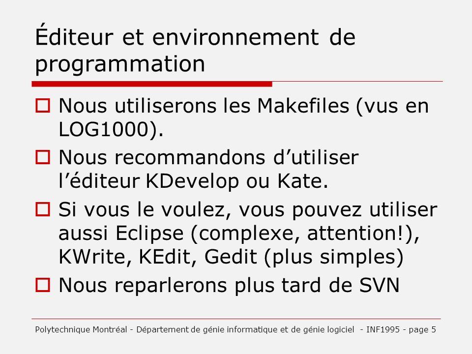 Éditeur et environnement de programmation Nous utiliserons les Makefiles (vus en LOG1000).