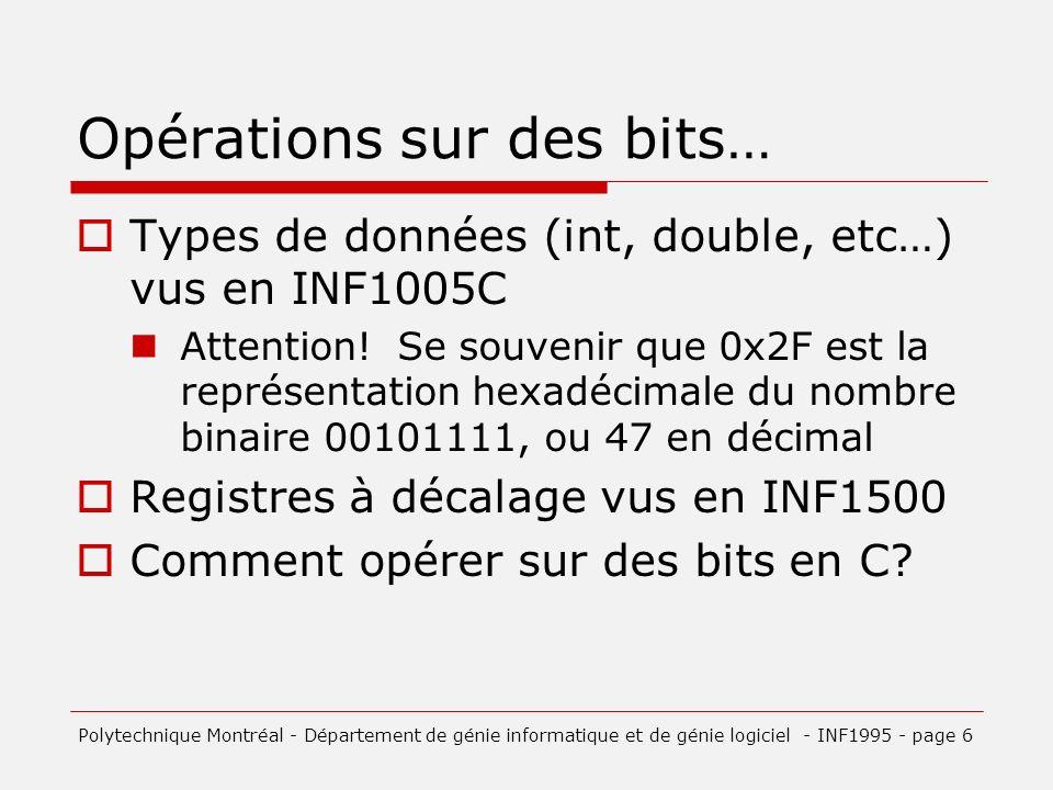 Opérations sur des bits… Types de données (int, double, etc…) vus en INF1005C Attention.