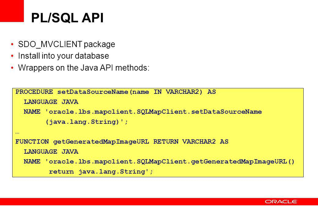 PL/SQL API SDO_MVCLIENT package Install into your database Wrappers on the Java API methods: PROCEDURE setDataSourceName(name IN VARCHAR2) AS LANGUAGE