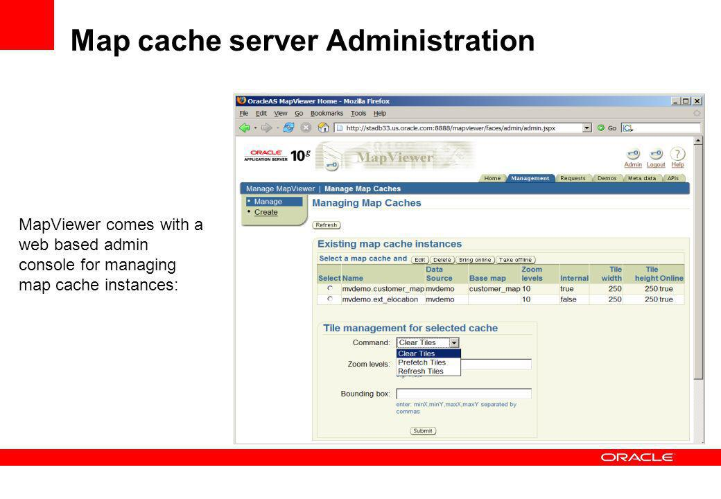 MapViewer comes with a web based admin console for managing map cache instances: Map cache server Administration